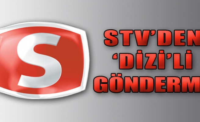 STV'den 'Dizi'li Gönderme