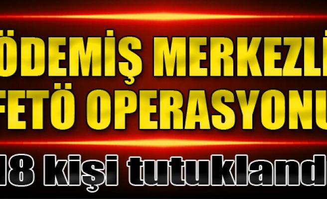 Ödemiş Merkezli FETÖ Operasyonu'nda 18 Tutuklama