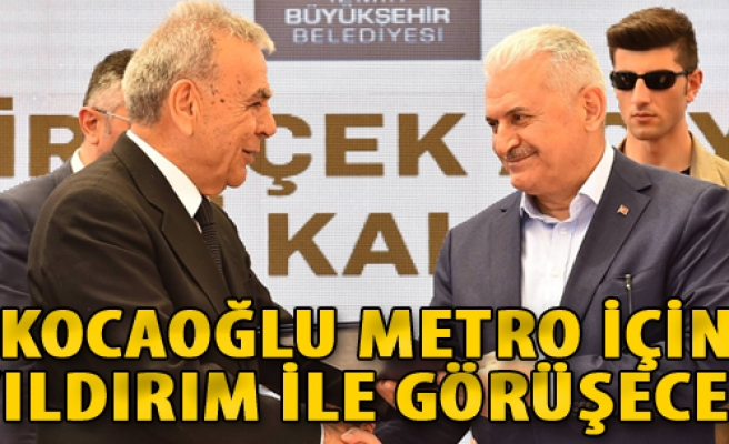 Kocaoğlu, Metro İçin Yıldırım ile Görüşecek