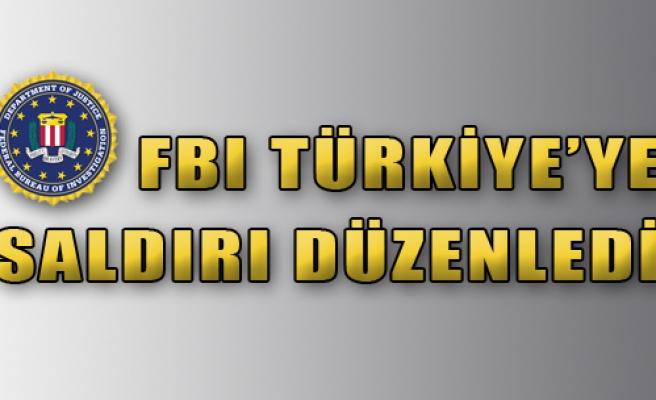 FBI Türkiye'ye Saldırı Düzenledi