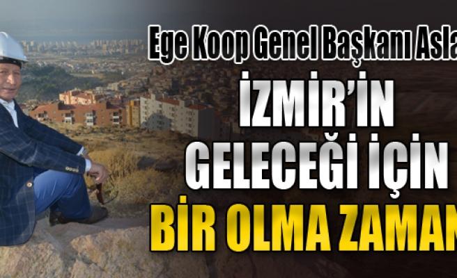 'İzmir'in Geleceği İçin Bir Olma Zamanı'