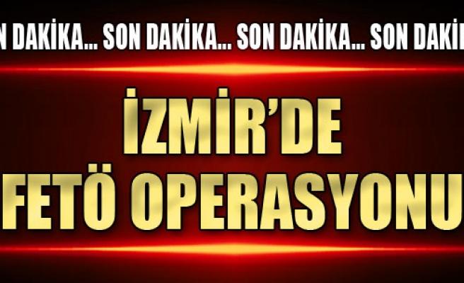 İzmir'de FETÖ Operasyonu