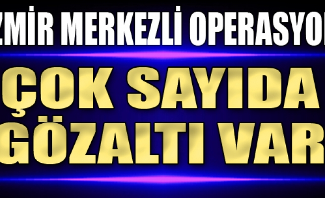 İzmir Merkezli Operasyon: 18 Gözaltı