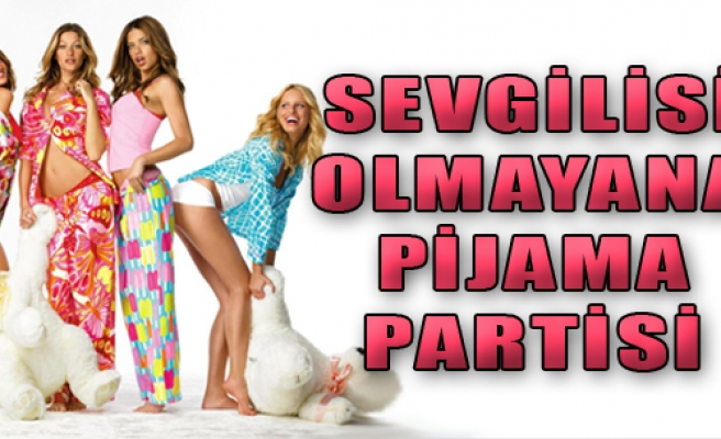 Sevgilisi Olmayanlara Pijama Partisi
