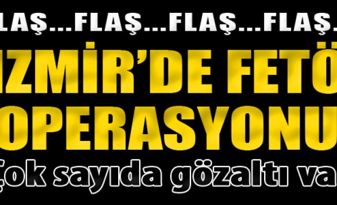 İzmir'de FETÖ Operasyonu: Gözaltılar Var!