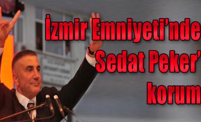 İzmir Emniyeti'nden Sedat Peker'e Koruma