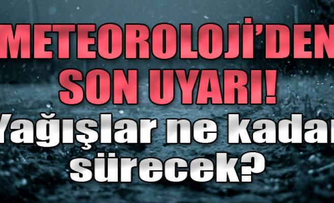 Meteoroloji'den Son Uyarı!