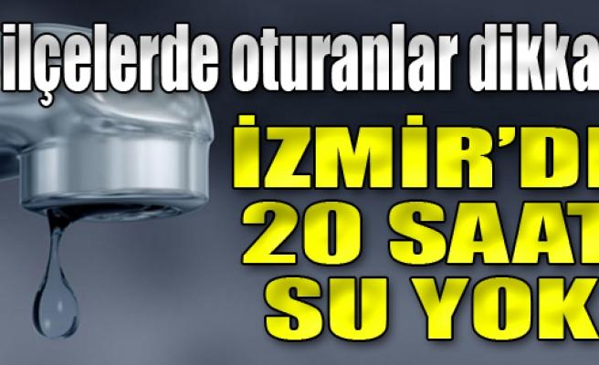 İzmir'de 20 Saat Su Yok