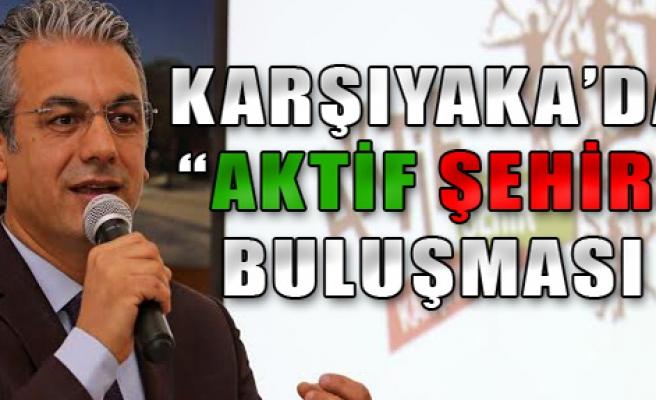 Karşıyaka'da 'Aktif Şehir' Buluşması