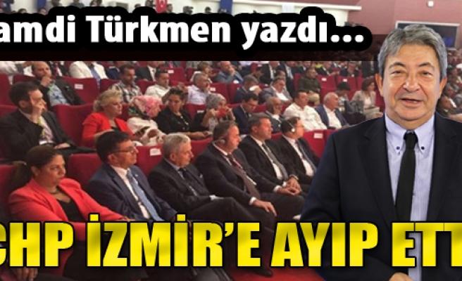 CHP İzmir'e Ayıp Etti