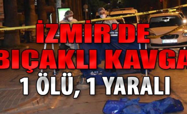 İzmir'de Bıçaklı Kavga: 1 Ölü, 1 Yaralı