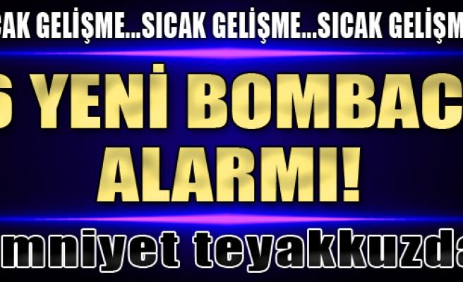 6 Yeni Bombacı Alarmı!
