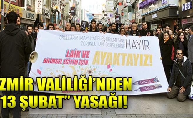 İzmir Valiliği'nden '13 Şubat' Yasağı
