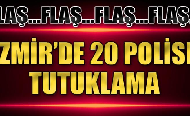 İzmir'de 20 Polise Tutuklama