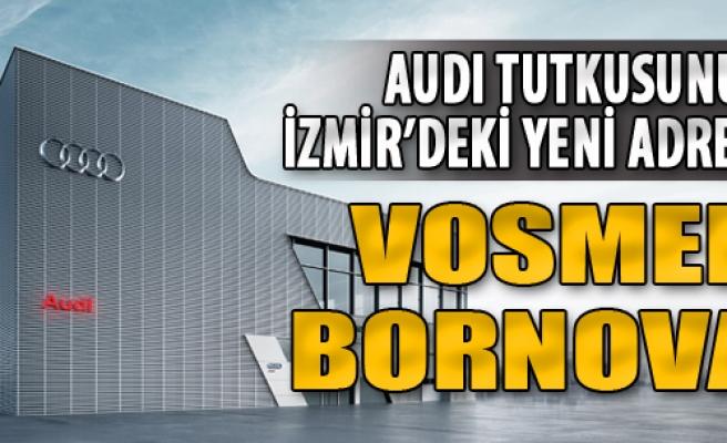 Vosmer Bornova; Audi Tutkusunun İzmir'deki Yeni Adresi