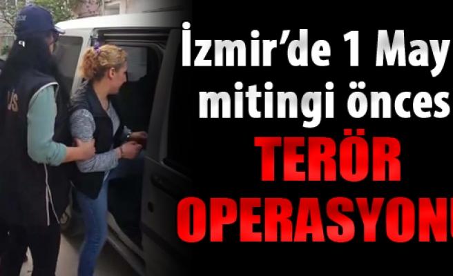 İzmir'de 1 Mayıs Mitingi Öncesi Terör Operasyonu