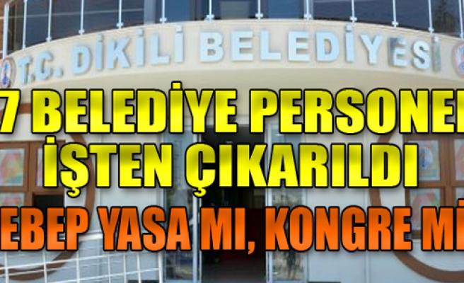 Dikili'de 27 belediye personeli işten çıkarıldı