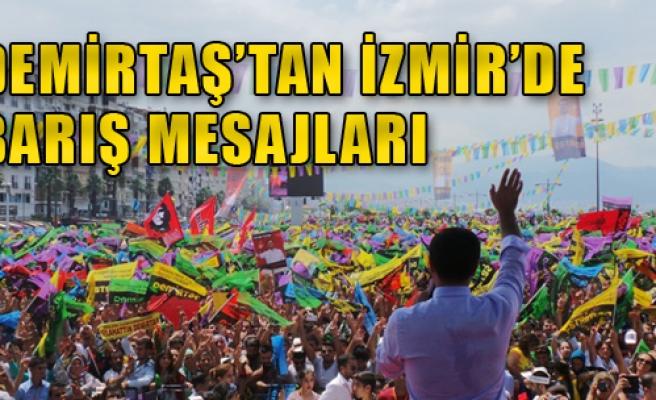 Demirtaş'tan İzmir'de Barış Mesajları