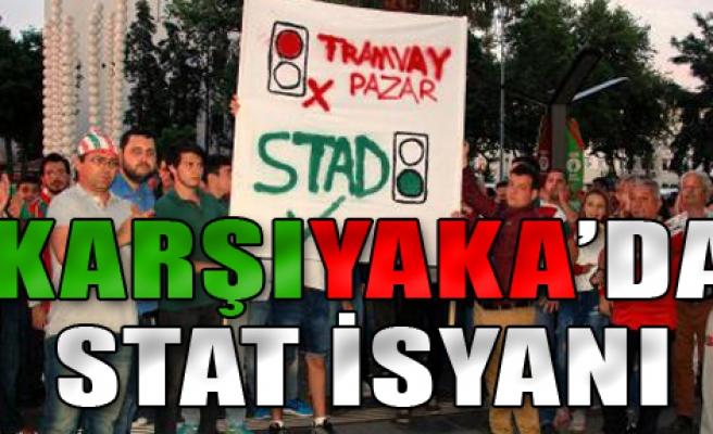 Karşıyaka'da Stat İsyanı