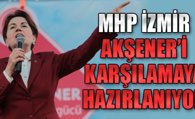 MHP İzmir, Akşener'i Karşılamaya Hazırlanıyor