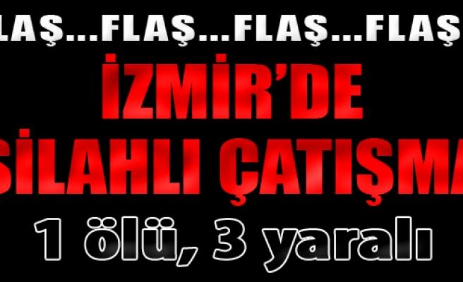İzmir'de Silahlı Çatışma: 1 Ölü, 3 Yaralı