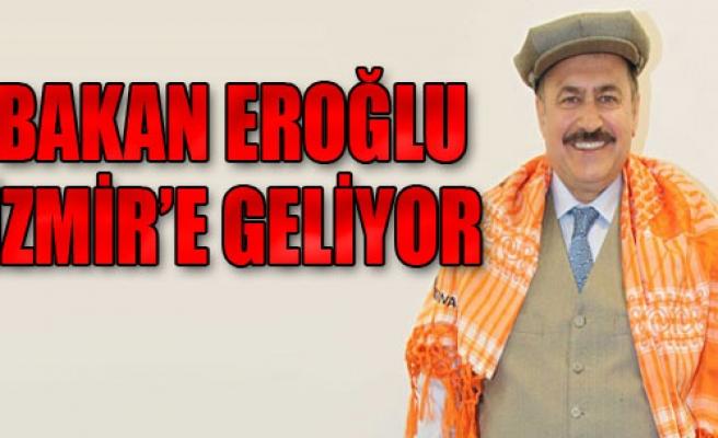 Bakan Eroğlu İzmir'e Geliyor