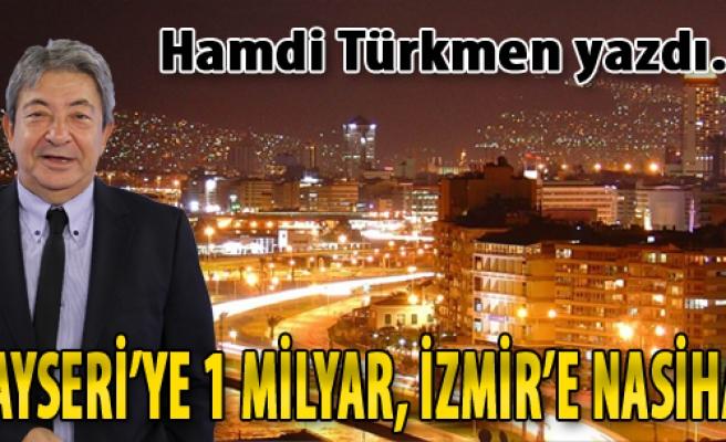 Kayseri'ye 1 Milyar İzmir'e Nasihat…