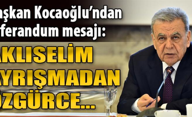 Kocaoğlu'ndan Referandum Mesajı: Aklıselim, Ayrışmadan, Özgürce..