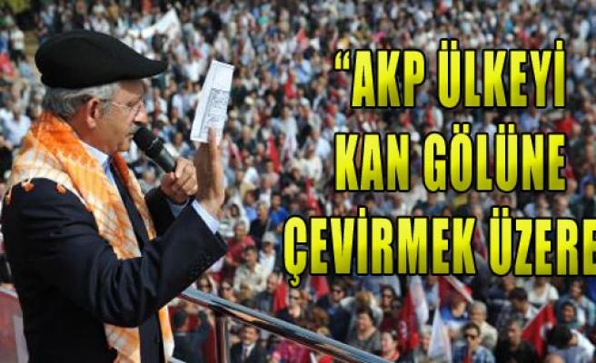 'AKP Ülkeyi Kan Gölüne Çevirmek Üzere'