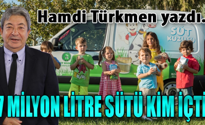 47 Milyon Litre Sütü Kim İçti?