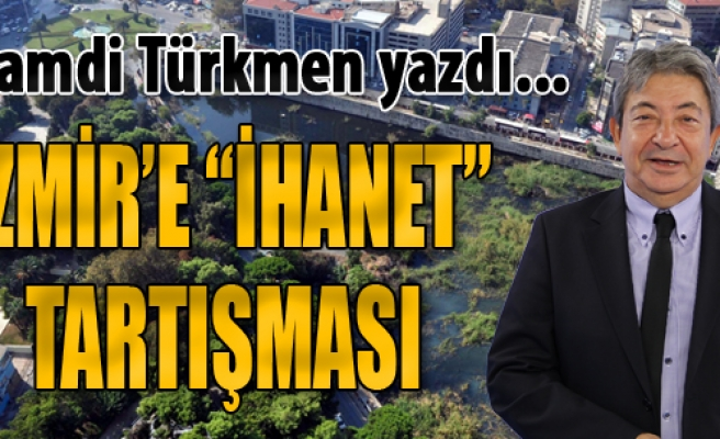 İzmir'e 'İhanet' Tartışması