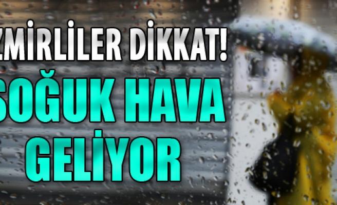 İzmirliler Dikkat! Soğuk Hava Geliyor