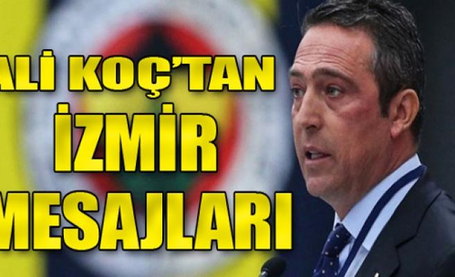 Ali Koç'tan İzmir mesajları