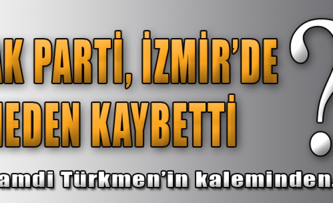 AK Parti, İzmir'de Neden Kaybetti?