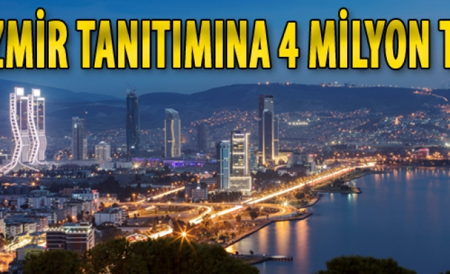 İzmir Tanıtımına 4 Milyon TL