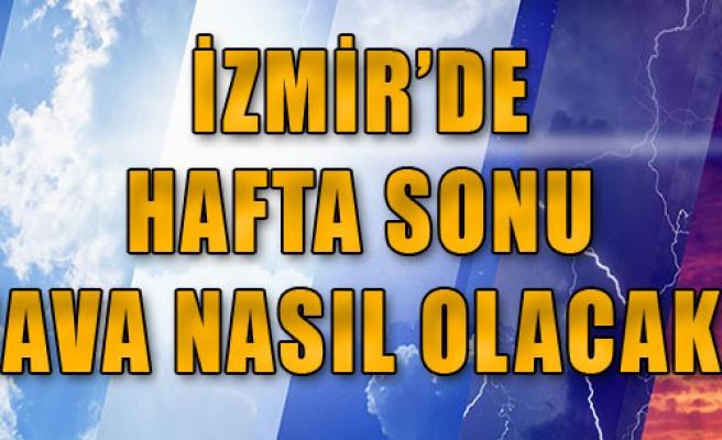 İşte Hafta Sonu İzmir'de Hava Durumu