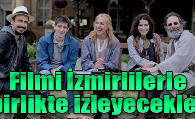 Filmi İzmirliler İle Birlikte İzleyecekler