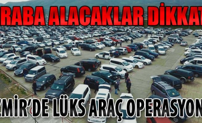 İzmir'de Lüks Araçlara Gümrük Operasyonu
