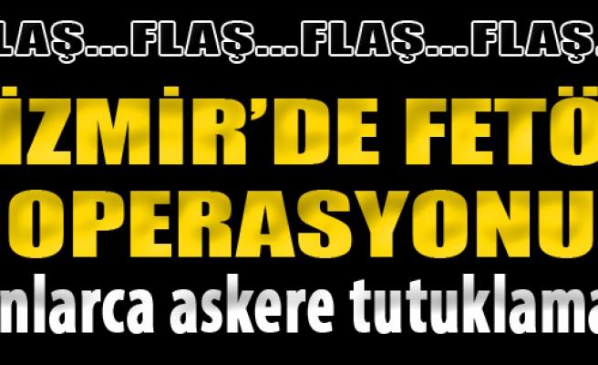 İzmir'de FETÖ Operasyonu: Onlarca Askere Tutuklama!
