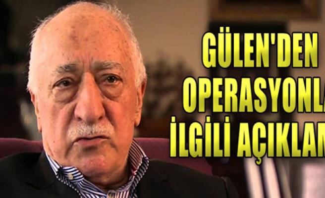 Gülen'den Operasyonla İlgili Açıklama