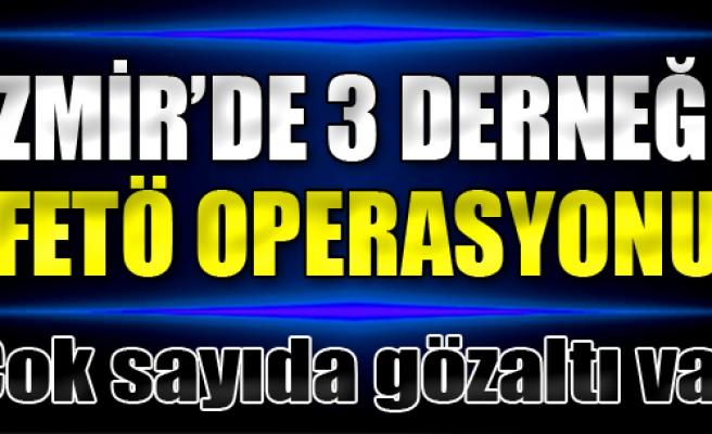 İzmir'de 3 Derneğe FETÖ Operasyonu