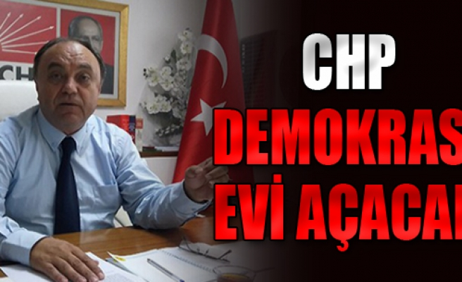 CHP Demokrasi Evi Açacak