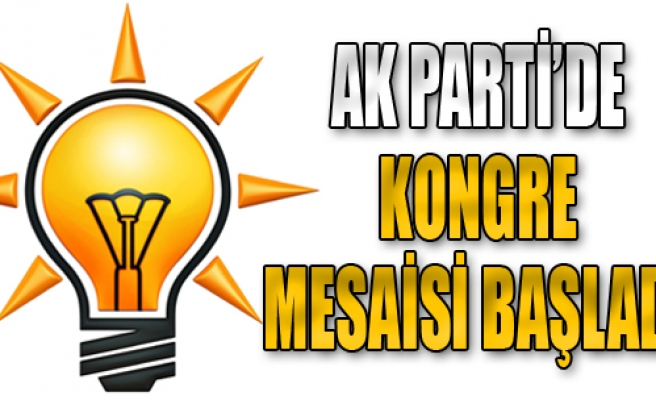 AK Parti'de Kongre Mesaisi Başladı