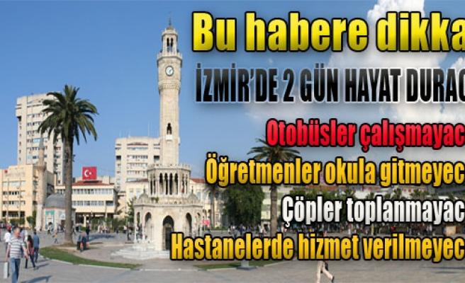 İzmir'de İki Gün Hayat Duracak