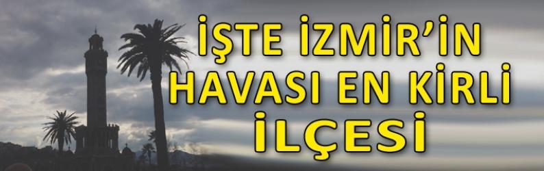 İşte İzmir'in, havası en kirli ilçesi!