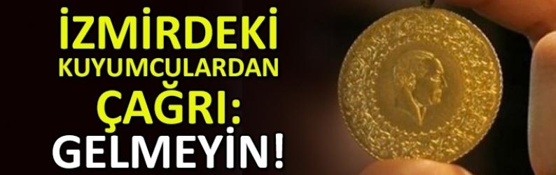 Kuyumculardan İzmirlilere çağrı: Gelmeyin, nakit yok!