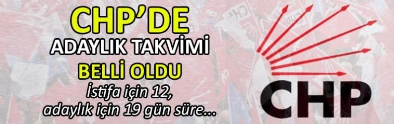 CHP'de 'adaylık takvimi' belli oldu