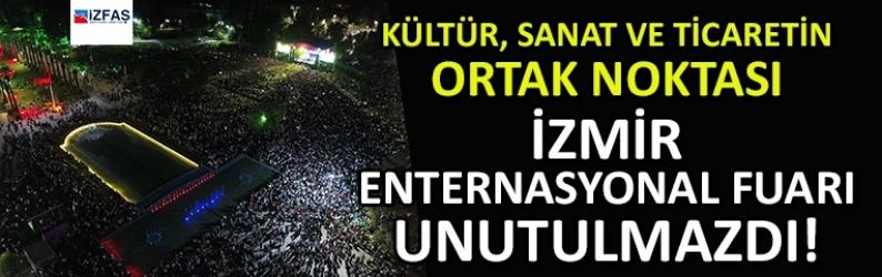 Kültür, sanat ve ticaretin ortak noktası İzmir Enternasyonal Fuarı unutulmazdı