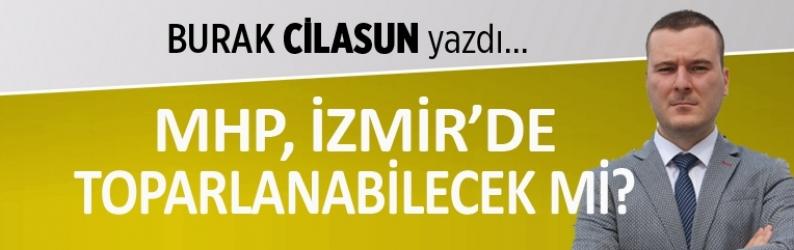 """""""MHP, İzmir'de toparlanabilecek mi?"""""""