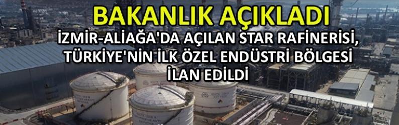 Star Rafinerisi, Türkiye'nin ilk özel endüstri bölgesi ilan edildi